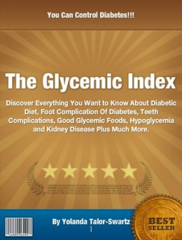 The Glycemic Index: Discover Everything You Want to Know About Diabetic Diet, Foot Complication Of Diabetes, Teeth Complications, Good Glycemic Foods, Hypoglycemia and Kidney Disease Plus Much More.