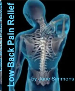 Low Back Pain Relief: Untold Secrets About Musculoskeletal Disorders, Osteogenic Sarcoma, Osteomyeliti, Osteoporosis Back Pain, Sacroiliac Pain, Shoes and Back Pain