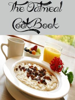 The Oatmeal Cookbook (468 Recipes)
