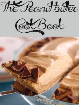 The Peanut Butter Cookbook (720 Recipes)