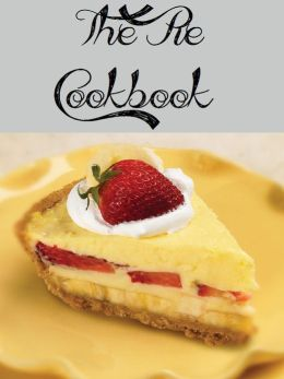 The Pie Cookbook (2053 Recipes)