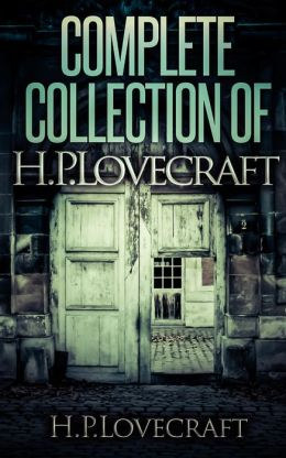 Complete Collection Of H.P. Lovecraft - 150 eBooks With 100+ Audio Books Included (Complete Collection Of Lovecraft's Fiction, Juvenilia, Poems, Essays And Collaborations)