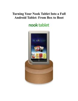 Turning Your Nook Tablet Into a Full Android Tablet: From Box to Boot