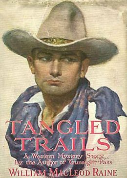 Tangled Trails: A Western, Mystery/Detective Classic By William MacLeod Raine! AAA+++