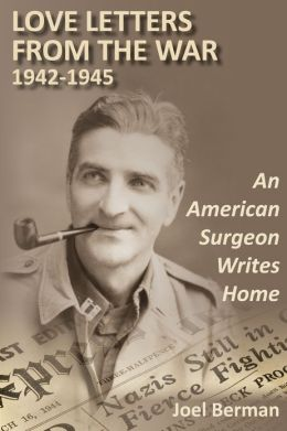 Love letters from the war 1942-1945: An American Surgeon Writes Home