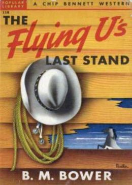 The Flying U's Last Stand: A Western, Humor Classic By B. M. Bower! AAA+++
