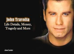 John Travolta: Life Details, Money, Tragedy and More