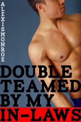 Double-Teamed By My In-Laws (Taboo Gay Erotica)