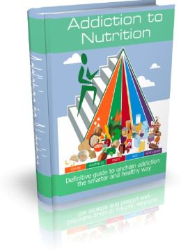 Addiction to Nutrition: Definitive guide to unchain addiction the smarter and healthy way
