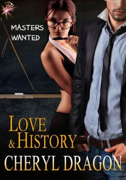 Love and History (Masters Wanted Series, Book One) by Cheryl Dragon