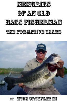 MEMORIES OF AN OLD BASS FISHERMAN The Formative Years
