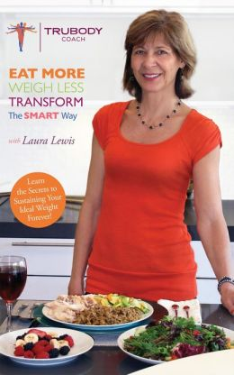 Eat More, Weigh Less: The SMART Way