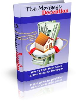 The Mortgage Deception: How To Avoid Major Scams & Save Money On Mortgages
