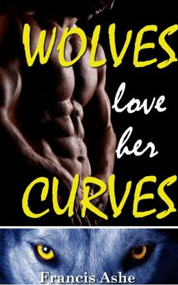 Wolves Love Her Curves (A Big Girls and Two Big Bad Wolves werewolf menage erotic romance)