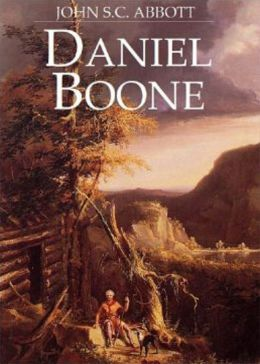 Daniel Boone: The Pioneer of Kentucky! A Biography and History Classic By John Abbott! AAA+++