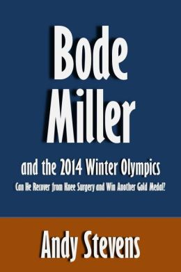 Bode Miller and the 2014 Winter Olympics: Can He Recover from Knee Surgery and Win Another Gold Medal? [Article]
