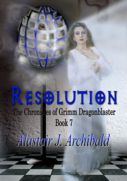 Resolution [The Chronicles Of Grimm Dragonblaster Book 7]