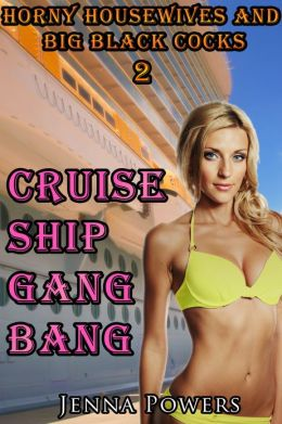 Horny Housewives and Big Black Cocks 2 - Cruise Ship Gangbang (Interracial Gangbang Erotica)