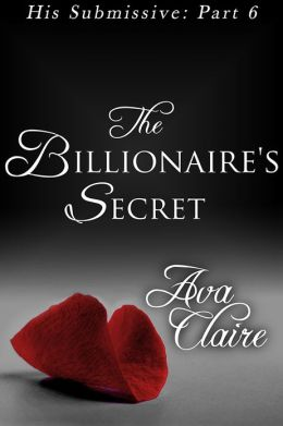 The Billionaire's Secret (His Submissive, Part Six) (BDSM Erotic Romance)