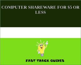 BEST COMPUTER SHAREWARE FOR $5 OR LESS