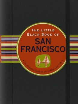 The Little Black Book of San Francisco 2013: The Essential Guide to the Golden Gate City