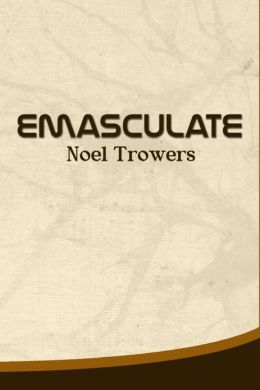 Emasculate by Noel Trowers | 2940016235745 | NOOK Book