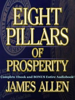 THE EIGHT PILLARS OF PROSPERITY [Annotated, Unabridged Deluxe Edition] The Complete James Allen Classic Including BONUS Entire Audiobook Narration