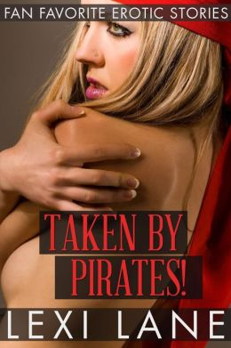 Taken By Pirates! (Hardcore Erotica)