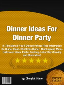 Dinner Ideas For Dinner Party :In This Manual You'll Discover Must-Read Information On Dinner Ideas, Christmas Dinner, Thanksgiving Menu, Halloween Ideas, Easter Cooking, Labor Day Cooking and Much More!