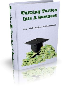 Profitable Niche - Turning Tuition Into A Business - How To Put Together A Tuition Business
