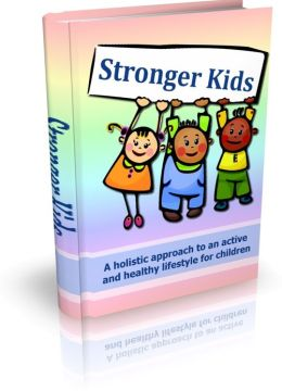 Stronger Kids - A Holistic Approach To An Active And Healthy Lifestyle For Children
