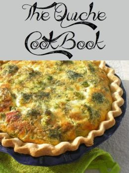 The Quiche Cookbook (150 Recipes)