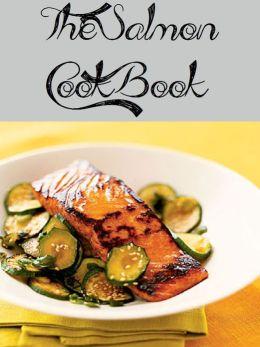 The Salmon Cookbook (373 Recipes)