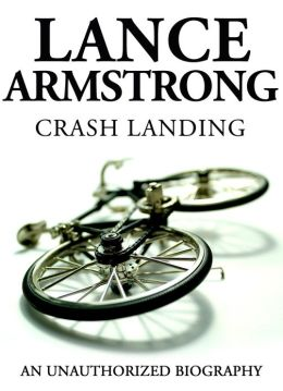 Lance Armstrong - Crash Landing: An Unauthorized Biography