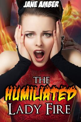 The Humiliated Lady Fire (Forced, Humiliation, Bestiality Erotica)