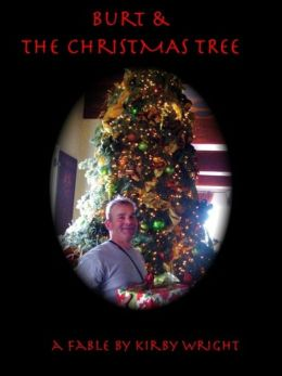 BURT & THE CHRISTMAS TREE, A Holiday Fable