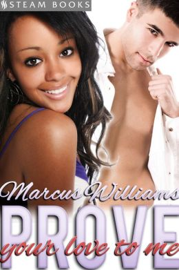 Prove Your Love to Me - Sexy Interracial BWWM Erotic Romance from Steam Books