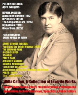 WILLA CATHER, A Great Collection of Favorite Works and More Including Novels, Short Stories, Poetry, Plus Illustrations, Photographs, Interviews, Speeches, Public Letters, and BONUS Four Entire Audiobooks