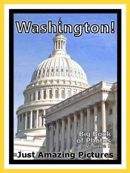 Just Washington, DC Photos! Big Book of Photographs & Pictures of Washington City Monuments and Landmarks, Vol. 1