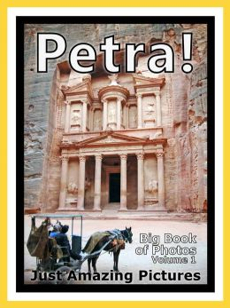 Just Petra Photos! Big Book of Photographs & Pictures of Petra, Vol. 1