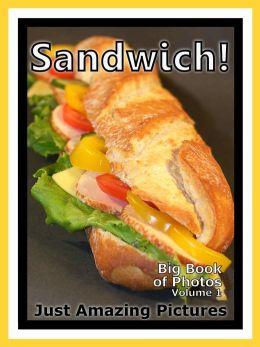 Just Sandwich Photos! Big Book of Photographs & Pictures of Food Sandwiches, Vol. 1