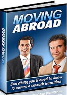 Secrest Guide to Moving Abroad - Learn Everything You Need To Know To Ensure A Smooth Transition When Moving Overseas!