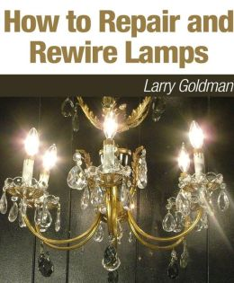 How to Repair and Rewire Lamps