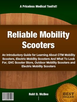 Reliable Mobility Scooters: An Introductory Guide for Learning About CTM Mobility Scooters, Electric Mobility Scooters And What To Look For, QVC Scooter Store, Outdoor Mobility Scooters and Electric Mobility Scooters