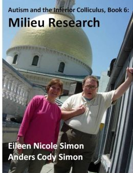 Autism and the Inferior Colliculus, Book 6: Milieu Research