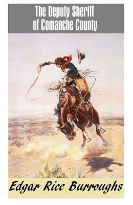 THE DEPUTY SHERIFF OF COMANCHE COUNTY; Edgar Rice Burroughs (Edgar Rice Burroughs Western Series #4)