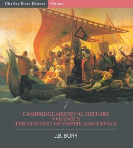 Cambridge Medieval History Volume V: The Contest of Empire and Papacy