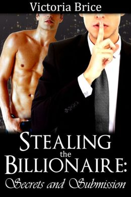 Stealing the Billionaire: Secrets and Submission (Gay BDSM Billionaire Erotica)