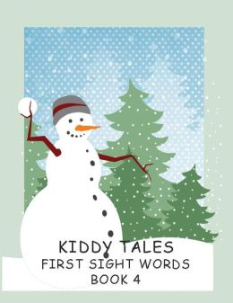 KIDDY TALES ~~ FIRST SIGHT WORDS ~~ BOOK 4 ~~ KID-FRIENDLY STORIES For The BEGINNING READER