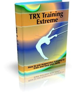 TRX Training Extreme: How to use suspension training to train and tone your body